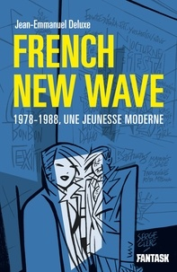Jean-Emmanuel Deluxe - French New Wave, 1978-1988 - Une jeunesse moderne.