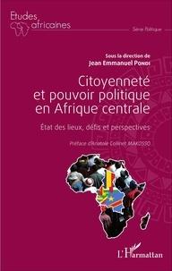 Jean-Emmanuel Pondi - Citoyenneté et pouvoir politique en Afrique centrale - Etat des lieux, défis et perspectives.