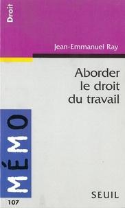 Jean-Emmanuel Ray - Aborder le droit du travail.