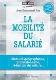 Jean-Emmanuel Ray - La mobilité du salarié - Mobilité géographique, professionnelle, réduction du salaire....