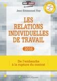Jean-Emmanuel Ray - Les relations individuelles de travail - De l'embauche à la rupture du contrat.
