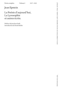 Jean Epstein - Ecrits complets - Volume 1 (1917-1923) La Poésie d'aujourd'hui, La Lyrosophie et autres écrits.