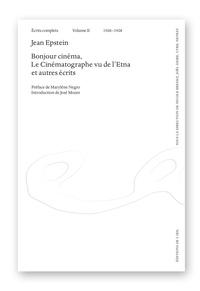 Jean Epstein - Ecrits complets - Volume 2 (1920-1928) Bonjour cinéma, Le Cinématographe vue de l'Etna et autres écrits.