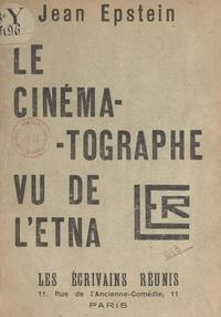 Jean Epstein - Le cinématographe vu de l'Etna.