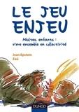 Jean Epstein et  Zaü - Le jeu enjeu - Adultes, enfants : vivre ensemble en collectivité.