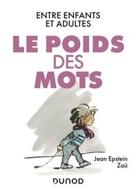 Jean Epstein et  Zaü - Le poids des mots - Entre enfants et adultes.