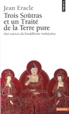 Jean Eracle - Trois soûtras et un Traité de la Terre pure - Aux sources du bouddhisme mahâyâna.