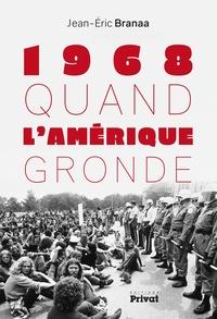 Jean-Eric Branaa - 1968 Quand l'Amérique gronde.