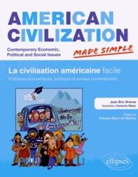 Jean-Eric Branaa - American Civilization: Contemporary Economic, Political and Social Issues - La civilisation américaine facile : problèmes économiques, politiques et sociaux contemporains.