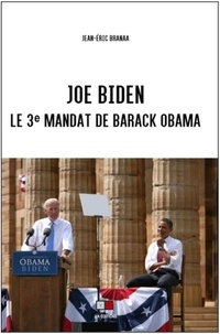 Jean-Eric Branaa - Joe Biden - Le 3e mandat de Barack Obama.