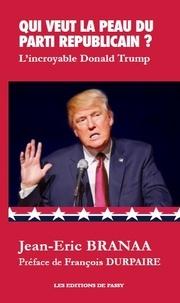 Jean-Eric Branaa - Qui veut la peau du Parti républicain ? - L'incroyable Donald Trump.