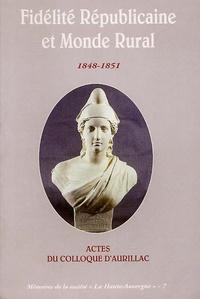 Jean-Eric Iung - Fidélité républicaine et monde rural 1848-1851 - Actes du colloque d'Aurillac, 27-28 août 1999.