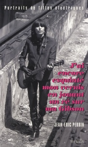 Jean-Eric Perrin - J'ai encore esquinté mon vernis en jouant un ré sur ma Gibson - Portraits de filles électriques.