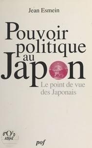 Jean Esmein - Le pouvoir politique au Japon - Le point de vue des Japonais.