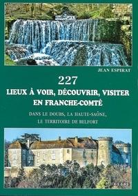 Jean Espirat - 227 lieux à voir, découvrir, visiter en Franche-Comté - Dans le Doubs, la Haute-Saône, le Territoire de Belfort.