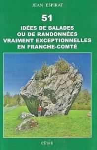 Jean Espirat - 51 idées de balades ou de randonnées vraiment exceptionnelles en Franche-Comté.