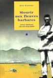 Jean Esponde - Mourir aux fleuves barbares - Arthur Rimbaud, une non-biographie.