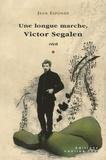 Jean Esponde - Une longue marche, Victor Segalen - Précédé d'une Brève chronologie de Victor Segalen et suivi d'un Petit glossaire de la Chine à l'époque de Segalen.
