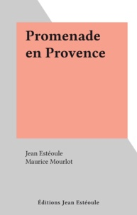 Jean Estéoule et Maurice Mourlot - Promenade en Provence.