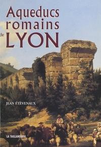 Jean Etèvenaux et  Collectif - Aqueducs romains de Lyon.