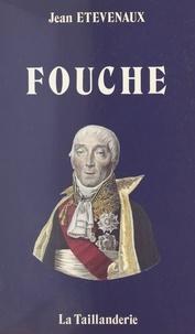 Jean Etèvenaux - Fouché : Nantes, Nevers, Moulins, Lyon, Paris. Itinéraires d'un révolutionnaire.