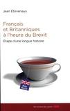 Jean Etèvenaux - Français et Britanniques à l'heure du Brexit - Etape d'une longue histoire.