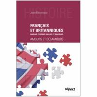 Jean Etèvenaux - Français et Britanniques - Anglais, Ecossais, Gallois et Irlandais, Amours et désamours.