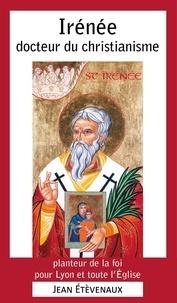Jean Etèvenaux - Irénée docteur du christianisme - Planteur de la foi pour Lyon et toute l'église.