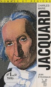 Jean Etèvenaux - Jacquard et la naissance de l'industrie textile moderne (1752-1834).