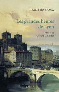Jean Etèvenaux - Les grandes heures de Lyon.