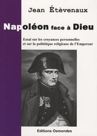 Jean Etèvenaux - Napoléon face à Dieu - Essai sur les croyances personnelles et la politique religieuse de l'Empereur.