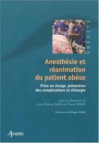 Jean-Etienne Bazin et Pierre Coriat - Anesthésie et réanimation du patient obèse - Prise en charge, prévention des complications et chirurgie.