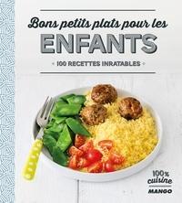 Jean Etienne et Laure Kié - Bons petits plats pour les enfants - 100 recettes inratables.