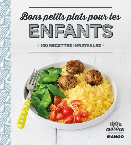 Bons petits plats pour les enfants. 100 recettes inratables