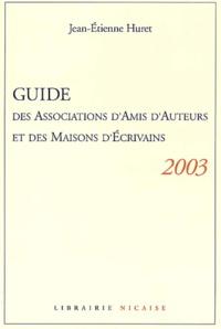 Jean-Etienne Huret - Guide des associations d'amis d'auteurs et des maisons d'écrivains 2003.