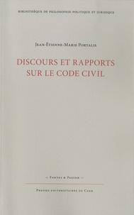 Jean-Etienne-Marie Portalis - Discours et rapports sur le Code civil - Précédés de l'Essai sur l'utilité de la codification.