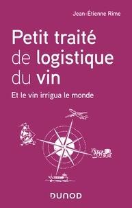 Jean-Etienne Rime - Petit traité de logistique du vin - Et le vin irrigua le monde.