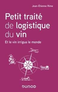 Téléchargement gratuit du livre d'ordinateur pdf Petit traité de logistique du vin  - Et le vin irrigua le monde 9782100796304  par Jean-Etienne Rime in French