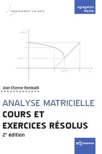 Jean-Etienne Rombaldi - Analyse matricielle - Cours et exercices résolus - 2e édition.