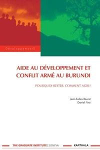 Jean-Eudes Beuret et Daniel Fino - Aide au développement et conflit armé au Burundi - Pourquoi rester, comment agir ?.