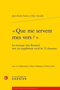 Jean-Eudes Girot et Alice Tacaille - Que me servent mes vers ? - La musique chez Ronsard, avec un supplément vocal de 22 chansons.