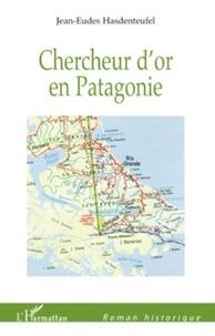 Jean-Eudes Hasdenteufel - Chercheur d'or en Patagonie.