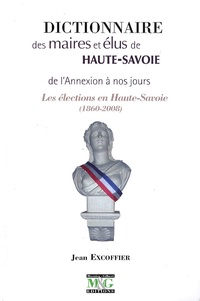 Jean Excoffier - Dictionnaire des maires et élus de Haute-Savoie - De l'annexion à nos jours, Les élections en Haute-Savoie (1820-2008).