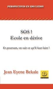 Jean Eyene Bekale - SOS ! Ecole en dérive - Et pourtant, on sait ce qu'il faut faire !.