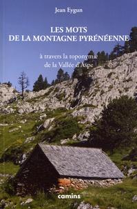 Jean Eygun - Les mots de la montagne pyrénéenne - A travers la toponymie de la vallée d'Aspe.