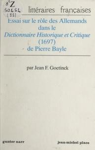 """Jean F. Goetinck et Ernst Behler - Essai sur le rôle des Allemands dans le """"Dictionnaire historique et critique"""" (1697) de Pierre Bayle."""