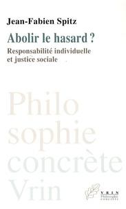 Jean-Fabien Spitz - Abolir le hasard ? - Responsabilité individuelle et justice sociale.