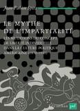 Jean-Fabien Spitz - Le mythe de l'impartialité - Les mutations du concept de liberté individuelle dans la culture politique américaine, 1870-1940.