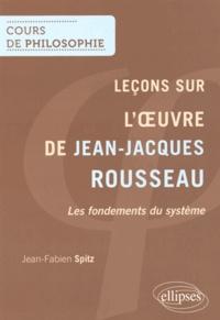 Jean-Fabien Spitz - Leçons sur l'oeuvre de Jean-Jacques Rousseau - Les fondements du système.