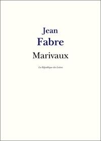Jean Fabre - Marivaux - Vie et Oeuvre de Marivaux.